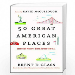 50 Great American Places: Essential Historic Sites Across the U.S. by Brent D. Glass Book-9781451682038
