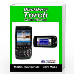 Blackberry Torch Made Simple: For the Blackberry Torch 9800 Series Smartphones (Made Simple Learning) by Gary Mazo Martin Trauts