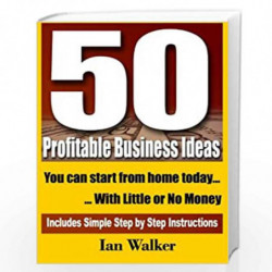 50 Profitable Business Ideas You Can Start from Home Today: With Little or No Money: Volume 1 by Ian Walker Book-9781461092728