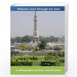A Photographic Journey Around Lahore (Pakistan Seen Through My Eyes) by Pamela Irene Kewin Book-9781482797381