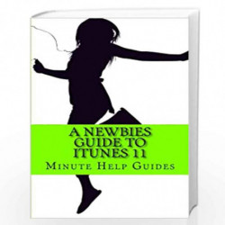 A Newbies Guide to Itunes 11 by Minute Help Guides Book-9781484949146