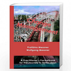 Change Management: A Practitioner''s Pocketbook for the Journey to Better Days by Wolfgang Messner, Pratibha Messner Book-978149