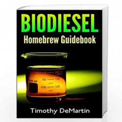 Biodiesel: Homebrewers Guidebook by MR Timothy Demartin Book-9781495304231