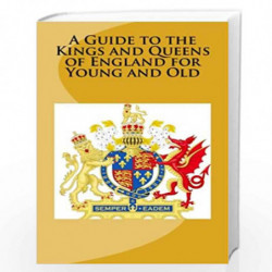 A Guide to the Kings and Queens of England for Young and Old by A. McCaleb B. M. White E. B. Platt Book-9781497431225