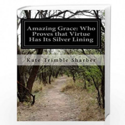 Amazing Grace: Who Proves That Virtue Has Its Silver Lining by Kate Trimble Sharber Book-9781499707779