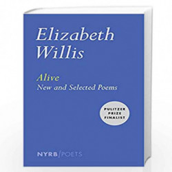 Alive: New and Selected Poems (NYRB Poets) by WILLIS, ELIZABETH Book-9781590178645