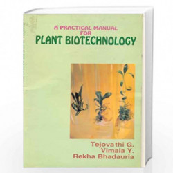 A Practical Manual For Plant Biotechnology: 0 by Tejovathi G. Book-9788123904511