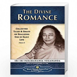 The Divine Romance: Collected Talks and Essays on Realizing God in Daily Life: 2 by SRI PARAMAHANSA YOGANANDA Book-9788189535056