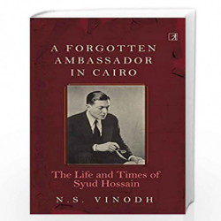 A Forgotten Ambassador in Cairo: The Life and Times of Syud Hossain by N.S.Vinodh Book-9788194752028