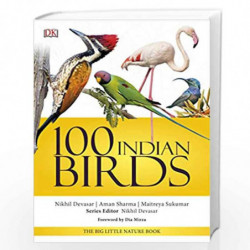 100 Indian Birds: The Big Little Nature Book by Sharma, Aman And Sukumar Book-9789388372183