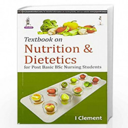 Textbook Of Nutrition & Dietetics For Post Basic Bsc Nursing Students by CLEMENT I Book-9789351522997