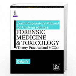 Exam Preparatory Manual for Undergraduates: Forensic Medicine & Toxicology (Theory, Practical and MCQs) by DEKAL V Book-97893527