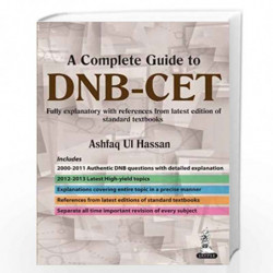 A Complete Guide To DnbCet (2011  2000): Fully Explanatory With References From Latest Edition Of Standard Textbooks by HASSAN A