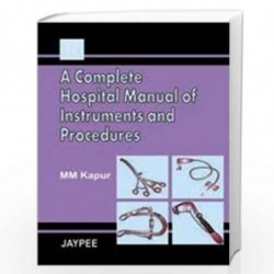 A Complete Hospital Manual of Instruments and Procedures by KAPUR Book-9788180615467