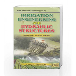 Irrigation Engineering and Hydraulic Structures : Water Resources Engineering - Vol. II by Santosh Kumar Garg Book-8174090479
