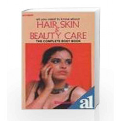 All You Need to Know About Hair, Skin and Beauty Care: The Complete Body Book by Blossom Kochhar Book-8185674051