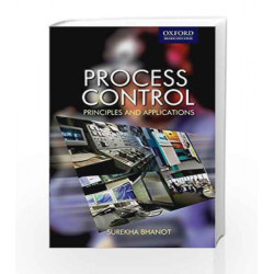 Process Control: Principles and Applications by Surekha Bhanot Book-9780195693348