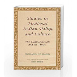Studies in Medieval Indian Polity and Culture: The Delhi Sultanate and Its Times by Mohammad Habib Book-9780198069942