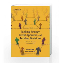 Banking Strategy, Credit Appraisal and Lending Decisions: A Risk-Return Framework by Hrishikes Bhattacharya Book-9780198074106