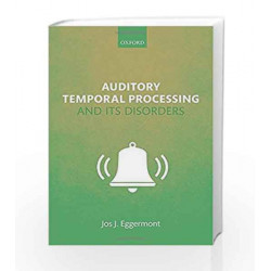 Auditory Temporal Processing and its Disorders by Jos J. Eggermont Book-9780198719090
