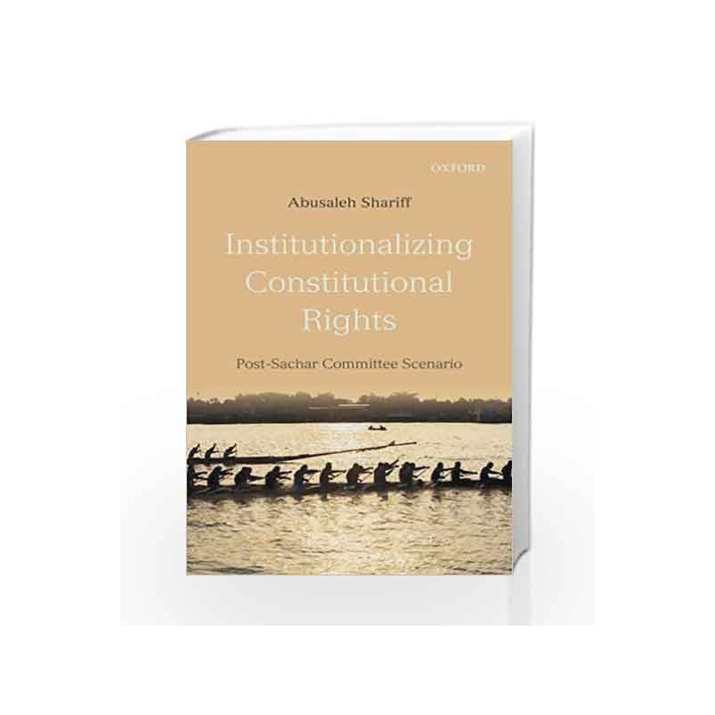 Institutionalizing Constitutional Rights: Post-Sachar Committee Scenario by Abusaleh Shariff Book-9780199461158