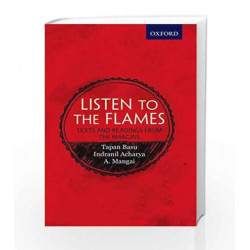 LISTEN TO THE FLAMES: TEXTS AND READINGS FROM THE MARGINS by MINI KRISHNAN TAPAN BASU INDRANIL ACHARY Book-9780199467600