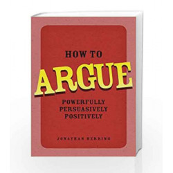 How to Argue: Powerfully, Persuasively, Positively by Herring Book-9780273734185