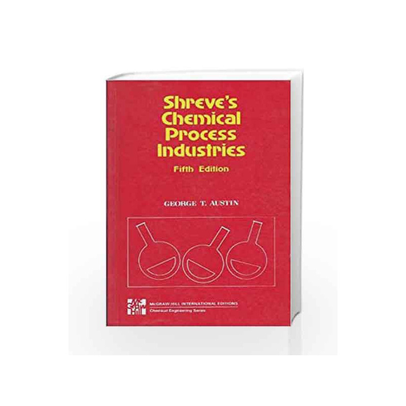 Shreve's Chemical Process Industries by George T  Austin-Buy Online  Shreve's Chemical Process Industries Book at Best Price in  India:Madrasshoppe com