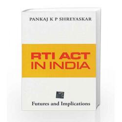 RTI Act in India: Futures and Implications by Pankaj K.P. Shreyaskar Book-9781259058554