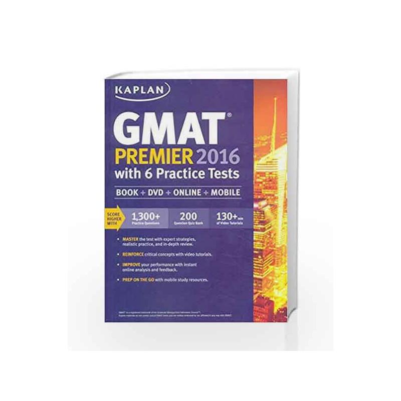 Kaplan GMAT Premier 2016 with 6 Practice Tests: Book + DVD + Online + Mobile (Kaplan Test Prep) PB by Kaplan Book-9781506200262
