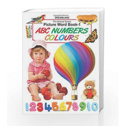 Picture Word Book 1: ABC, Numbers, Colours by Dreamland Publications Book-9781730100055