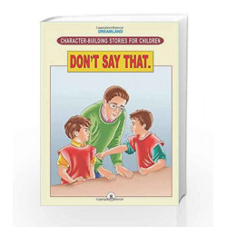 Character Building - Don\'t Say That (Character-Building Stories For Children) by Dreamland Publications Book-9781730160707