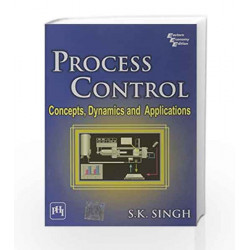 Process Control: Concepts, Dynamics and Applications by Singh S.K Book-9788120336780
