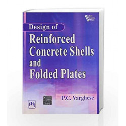 Design of Reinforced Concrete Shells and Folded Plates by Varghese P.C Book-9788120341111