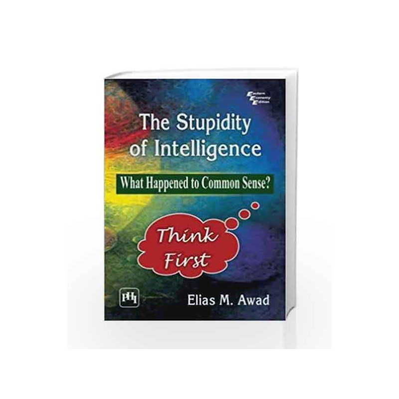 The Stupidity Of Intelligence: What Happened To Common Sense? by Elias M Awad Book-9788120351127