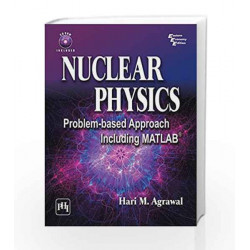 NUCLEAR PHYSICS: Problem-based Approach Including MATLAB by Agrawal Book-9788120352520