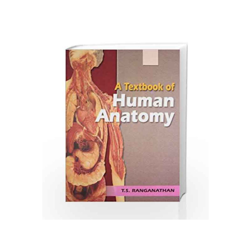 A Textbook Of Human Anatomy By Ranganathan Ts Buy Online A