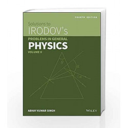 Wiley\'s Solutions to Irodov\'s Problems in General Physics, Vol II, 4ed by NEELIMA/KOTA Book-9788126551194