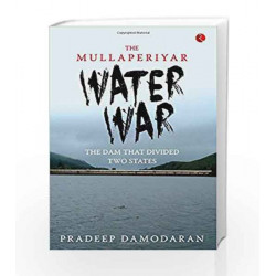 The Mullaperiyar Water War: The Dam That Divided Two States by Pradeep Damodaran Book-9788129135605