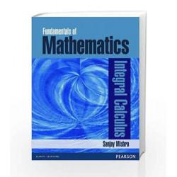 Fundamentals of Mathematics - Integral Calculus by Sanjay Mishra Book-9788131799086