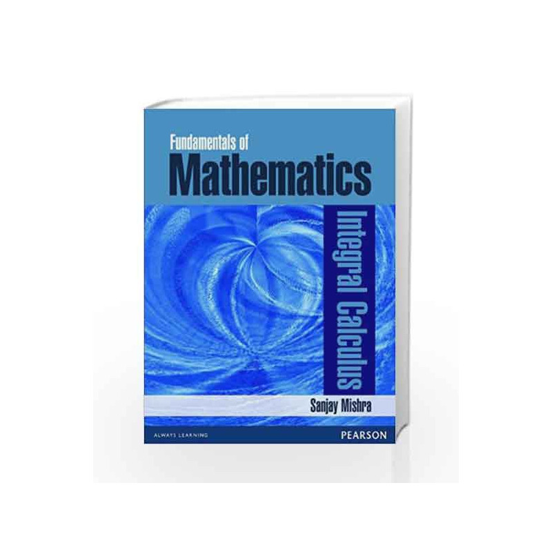 Fundamentals of Mathematics - Integral Calculus by Sanjay Mishra-Buy Online  Fundamentals of Mathematics - Integral Calculus Book at Best Price in