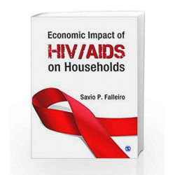 Economic Impact of HIV/AIDS on Individuals and Households: Facts, Figures and Newer Perspectives by JAYE Book-9788132113591