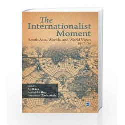 The Internationalist Moment: South Asia, Worlds and World Views 1917-39 by ARCHANA GILANI Book-9788132119791