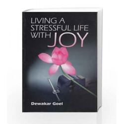 Living a Stressful Life with Joy by Dewakar Goel Book-9788174765079