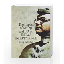 The Impact of Netaji and INA On India\'s Independence by R. M. Kasliwal Book-9788174765253