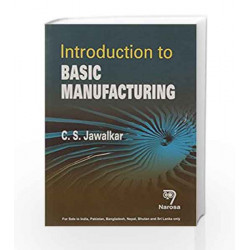 INTRODUCTION TO BASIC MANUFACTURING (PB)....C.S. Jawalkar by C.S. Jawalkar Book-9788184875423