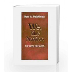 We, the Nation: the Lost Decades by Nani A. Palkhivala Book-9788185944906
