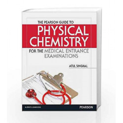 The Pearson Guide to Physical Chemistry for the Medical Entrance Examinations, 1e by Atul Singhal Book-9789332510692