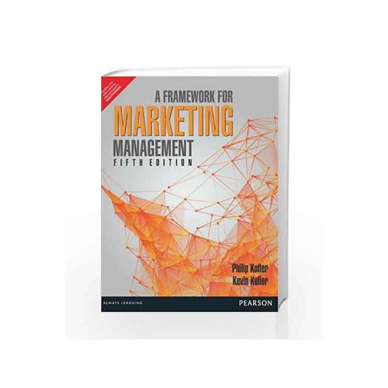 A Framework For Marketing Management By Philip Kotler Buy Online A