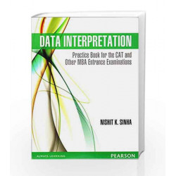 Data Interpretation: Practice Book for the CAT and Other MBA Entrance Examinations, 1e by Nishit Sinha Book-9789332519411